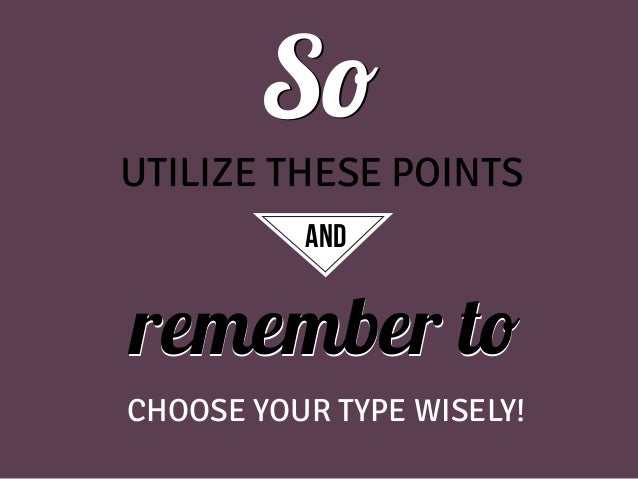 So UTILIZE THESE POINTS and  remember to CHOOSE YOUR TYPE WISELY!