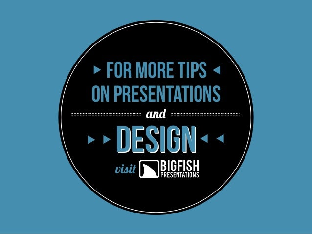 for more tips on presentations and  Design visit