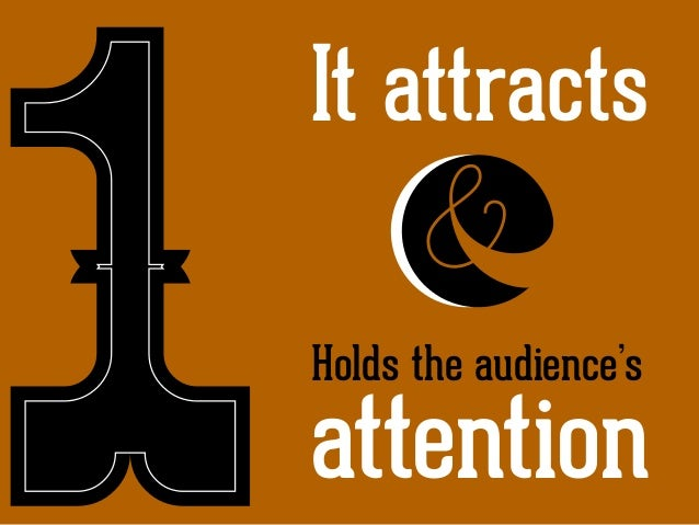 It attracts Holds the audience's  attention