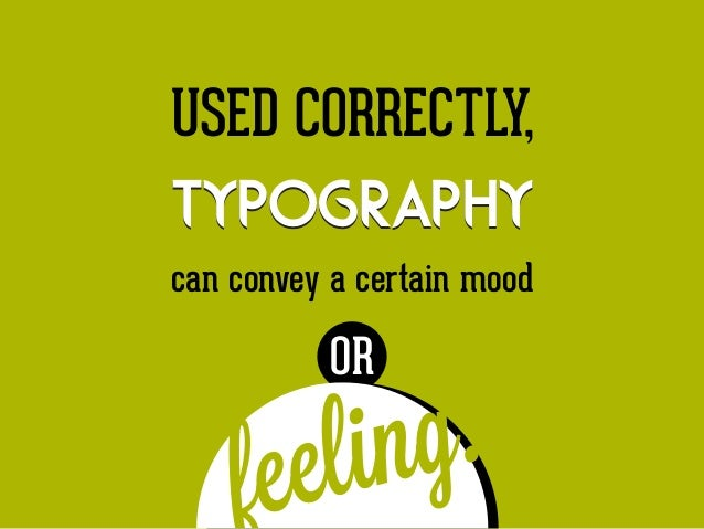 USED CORRECTLY,  typography can convey a certain mood  g. in el fe OR
