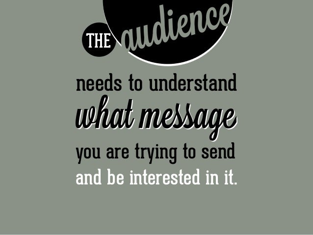 THE  needs to understand you are trying to send and be interested in it.