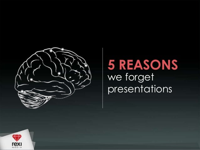 5 REASONS we forget presentations