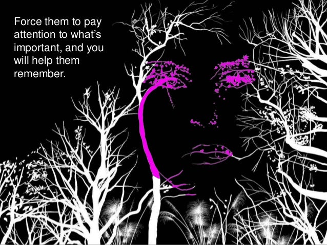 Force them to pay attention to what's important, and you will help them remember.