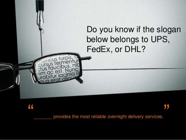 """Do you know if the slogan below belongs to UPS, FedEx, or DHL?  """"  _______ provides the most reliable overnight delivery s..."""
