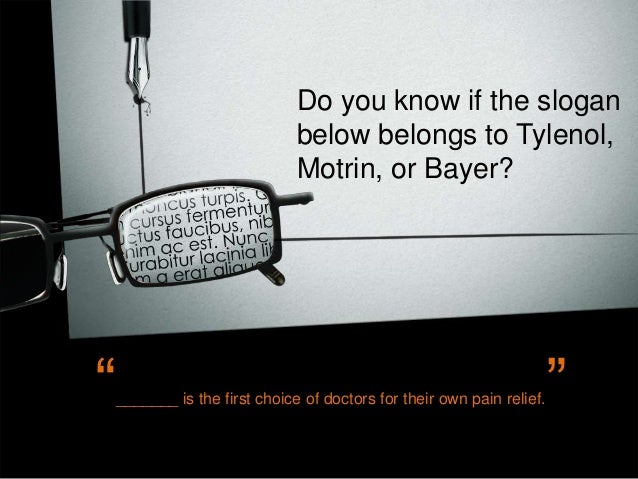 """Do you know if the slogan below belongs to Tylenol, Motrin, or Bayer?  """"  _______ is the first choice of doctors for their..."""