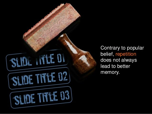 Contrary to popular belief, repetition does not always lead to better memory.