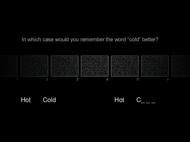 """In which case would you remember the word """"cold"""" better?  Hot  Cold  Hot  C_ _ _"""