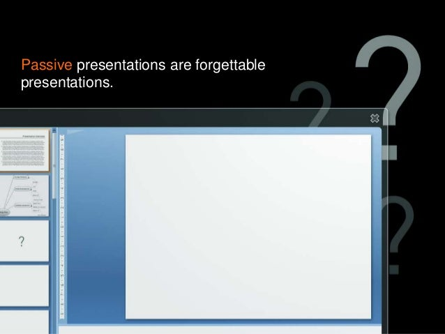Passive presentations are forgettable presentations.