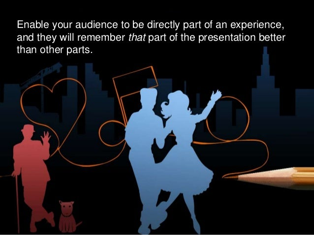 Enable your audience to be directly part of an experience, and they will remember that part of the presentation better tha...