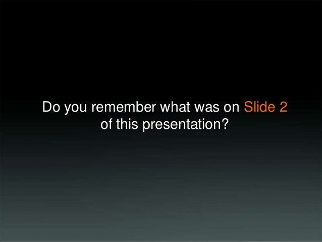 Do you remember what was on Slide 2 of this presentation?