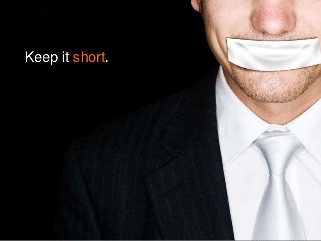 Keep it short.