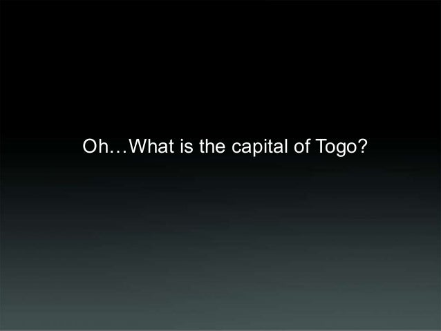 Oh…What is the capital of Togo?