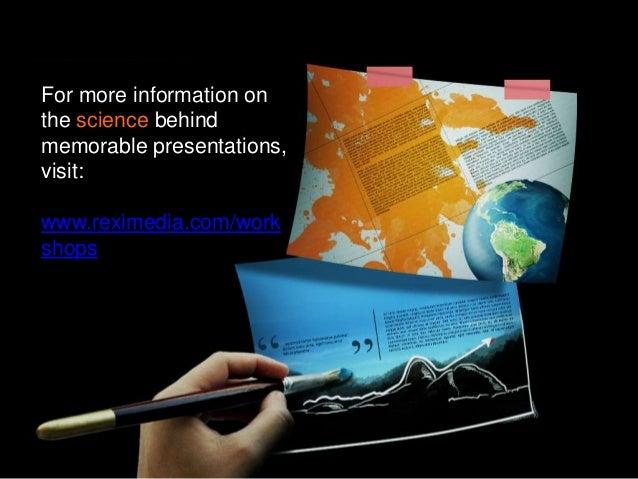 For more information on the science behind memorable presentations, visit: www.reximedia.com/work shops