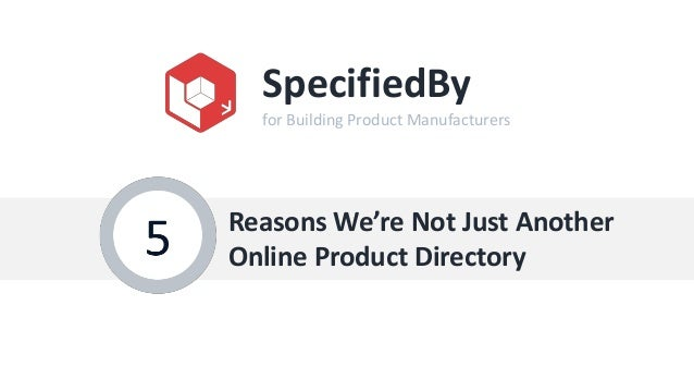 SpecifiedBy  for Building Product ManufacturersReasons We're Not Just AnotherOnline Product Directory