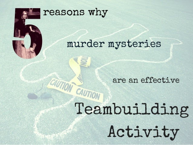 reasons why murder mysteries are an effective Teambuilding Activity