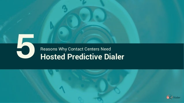 Reasons Why Contact Centers Need Hosted Predictive Dialer5