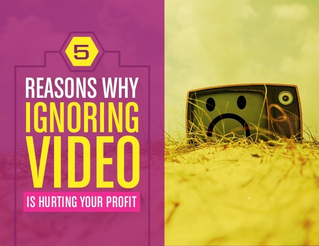 REASONS WHY IGNORING VIDEOIS HURTING YOUR PROFIT 5