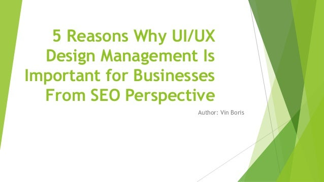 5 Reasons Why UI/UX Design Management Is Important for Businesses From SEO Perspective Author: Vin Boris