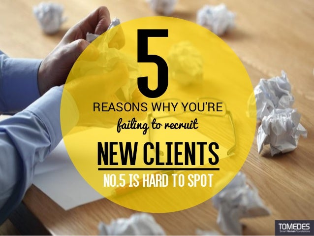 NO.5ISHARDTOSPOT REASONS WHY YOU'RE failing to recruit NEWCLIENTS