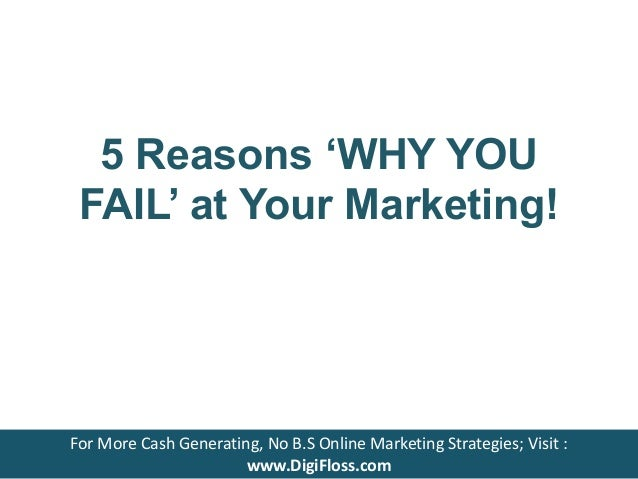 5 Reasons 'WHY YOU FAIL' at Your Marketing! For More Cash Generating, No B.S Online Marketing Strategies; Visit : www.Digi...