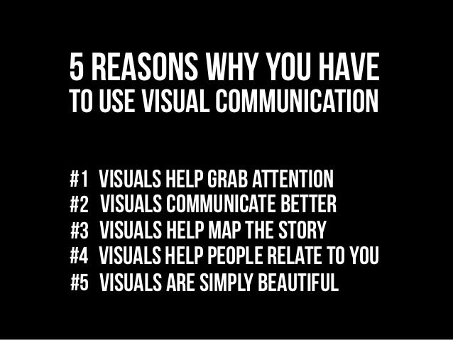 communication reasons Read on to learn four important reasons why visual communication is crucial in  order to effectively deliver a meaningful message.