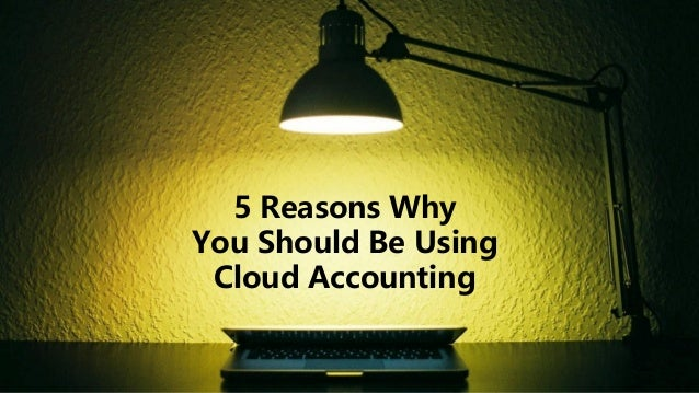 5 Reasons Why You Should Be Using Cloud Accounting