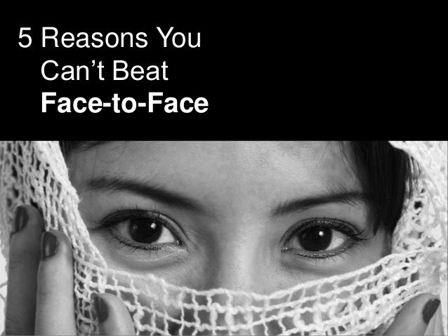 5 Reasons You Can't Beat Face-to-Face