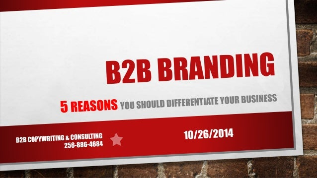 BRANDING - IT'S NOT JUST FOR B2C  • IT'S RARE FOR A B2C COMPANY TO NEGLECT BRANDING…  • YET BRANDING IN THE B2B SPACE DOES...