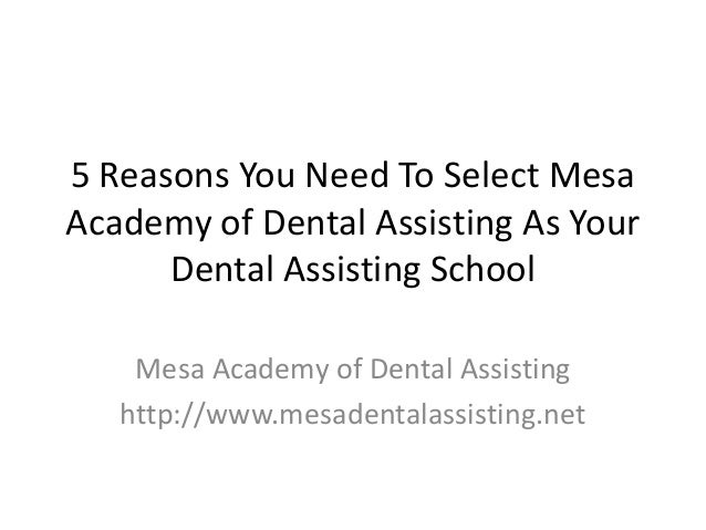 5 Reasons You Need To Select Mesa Academy of Dental Assisting As Your Dental Assisting School Mesa Academy of Dental Assis...