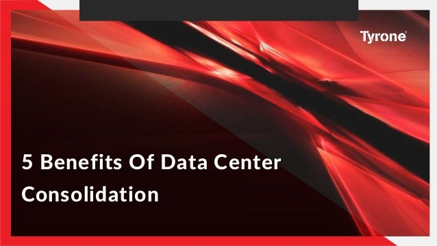 5 Benefits Of Data Center Consolidation