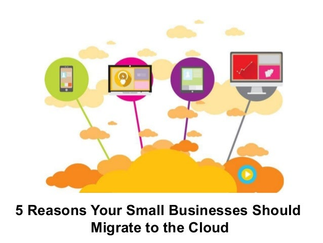 5 Reasons Your Small Businesses Should Migrate to the Cloud