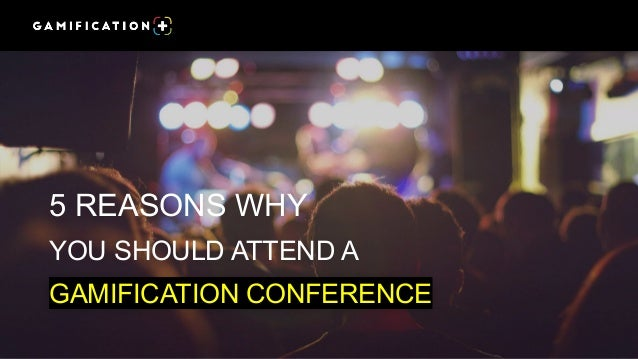 5 REASONS WHY YOU SHOULD ATTEND A GAMIFICATION CONFERENCE