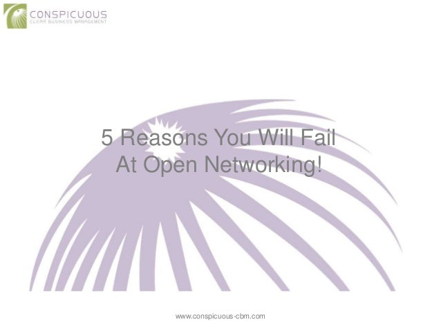 5 Reasons You Will Fail At Open Networking! www.conspicuous-cbm.com