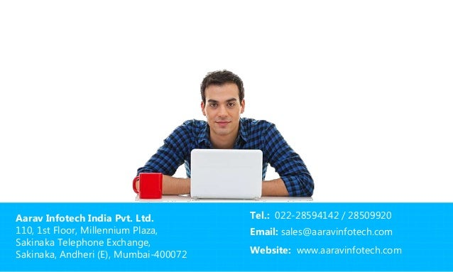 Aarav Infotech India Pvt. Ltd. 110, 1st Floor, Millennium Plaza, Sakinaka Telephone Exchange, Sakinaka, Andheri (E), Mumba...