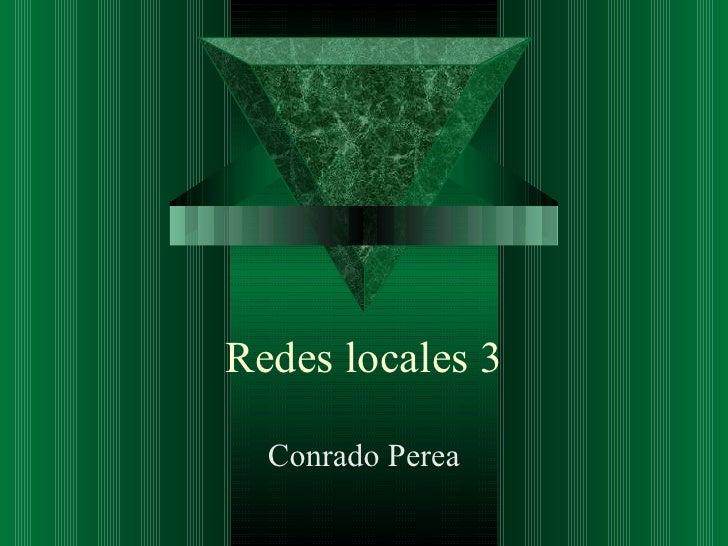 Redes locales 3  Conrado Perea