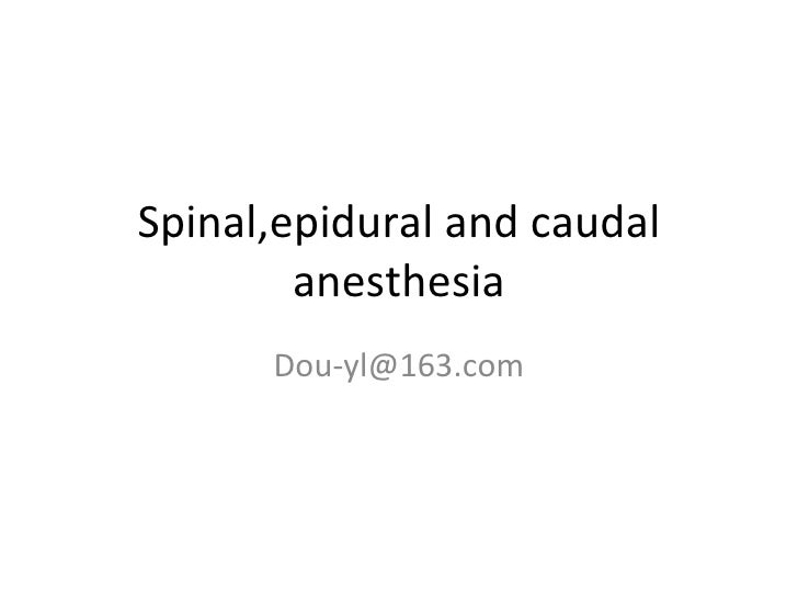 Spinal,epidural and caudal anesthesia [email_address]