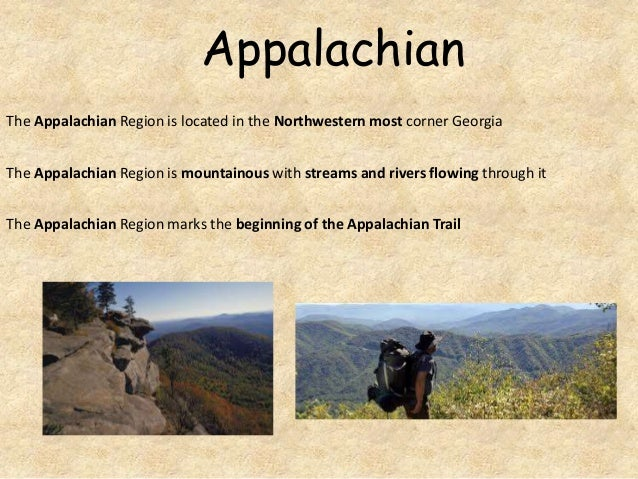 Appalachian The Appalachian Region is located in the Northwestern most corner Georgia The Appalachian Region is mountainou...
