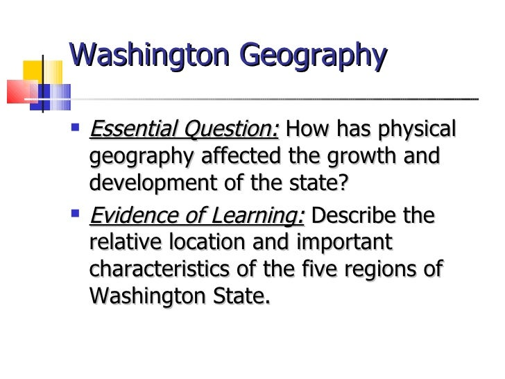 Washington Geography <ul><li>Essential Question:  How has physical geography affected the growth and development of the st...
