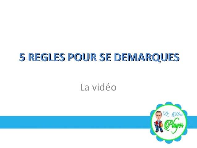 5 REGLES POUR SE DEMARQUES5 REGLES POUR SE DEMARQUES La vidéo