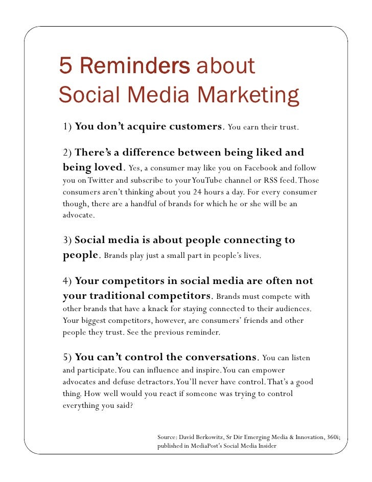5 Reminders about Social Media Marketing 1) You don't acquire customers. You earn their trust.  2) There's a difference be...