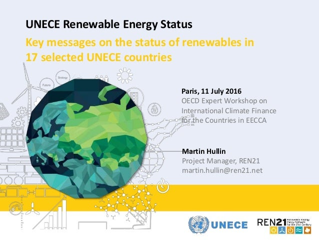 2015 UNECE Renewable Energy Status Key messages on the status of renewables in 17 selected UNECE countries Martin Hullin P...