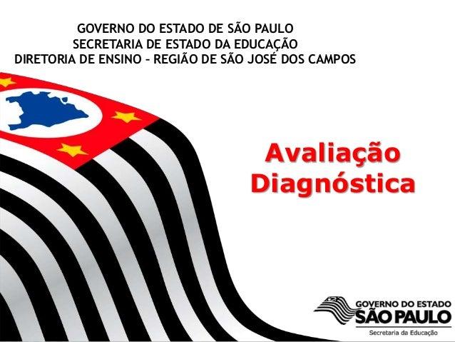 GOVERNO DO ESTADO DE SÃO PAULO  SECRETARIA DE ESTADO DA EDUCAÇÃO  DIRETORIA DE ENSINO – REGIÃO DE SÃO JOSÉ DOS CAMPOS  SEC...