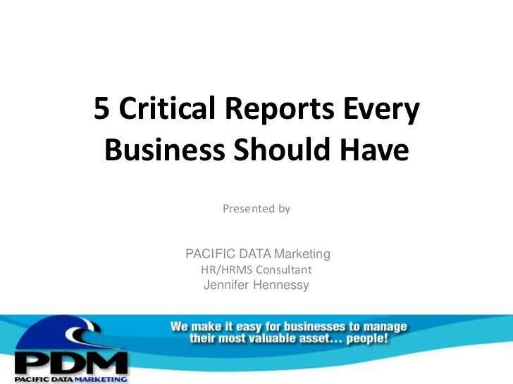 5 Critical Reports Every Business Should Have           Presented by      PACIFIC DATA Marketing        HR/HRMS Consultant...