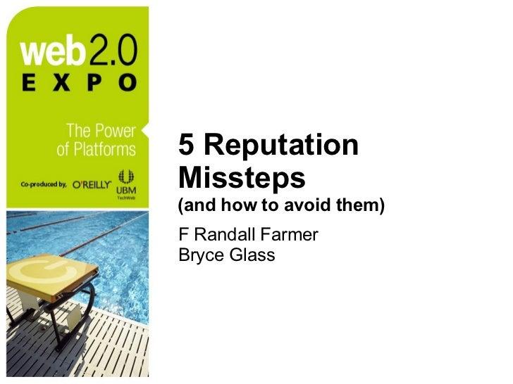 5 Reputation Missteps  (and how to avoid them) <ul><li>F Randall Farmer </li></ul><ul><li>Bryce Glass </li></ul>