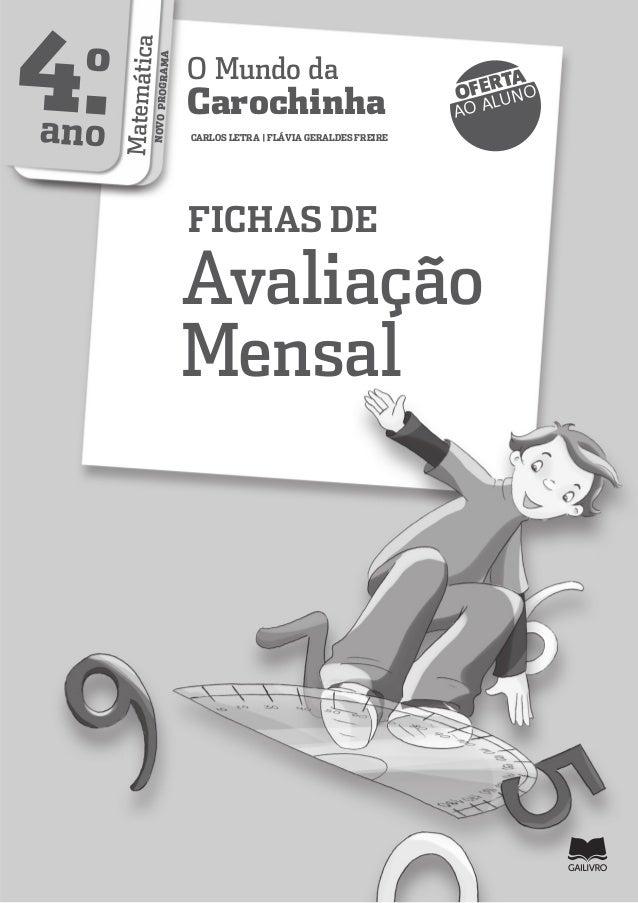 Título O Mundo da Carochinha Fichas de Avaliação Mensal Matemática 4.º ano Autores Carlos Letra Flávia Geraldes Freire Coo...
