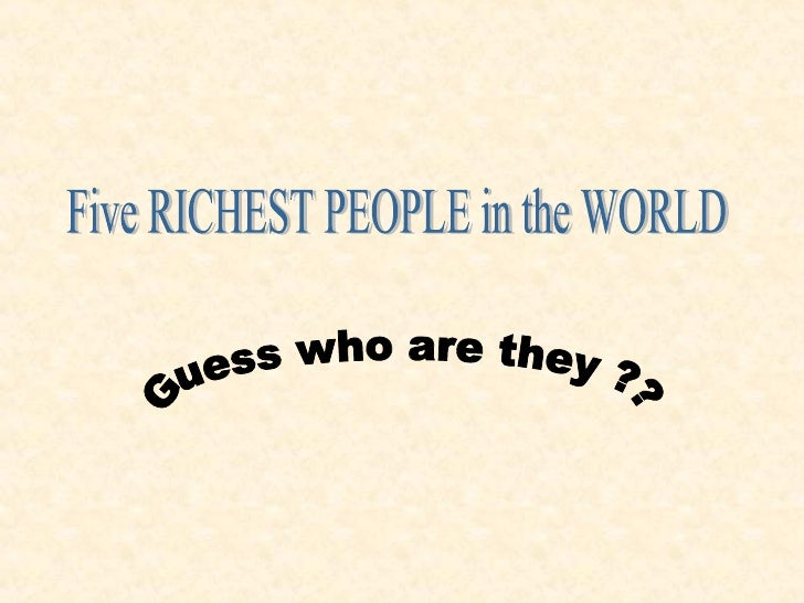 Five RICHEST PEOPLE in the WORLD Guess who are they ??