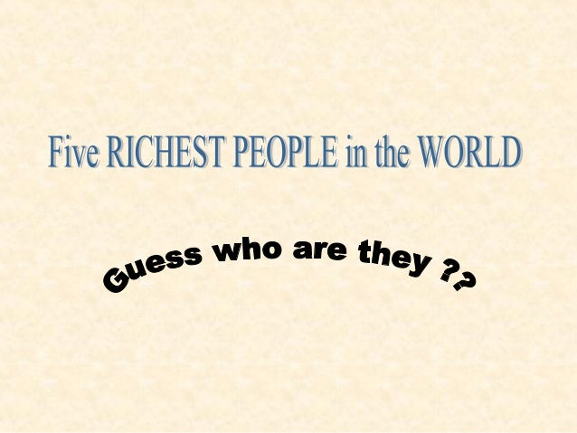 We Start with the5thrichest personin the WORLD