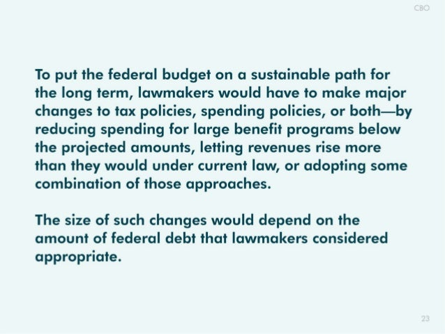 To put the federal budget on a sustainable path for the long term,  lawmakers would have to make maior changes to tax poli...