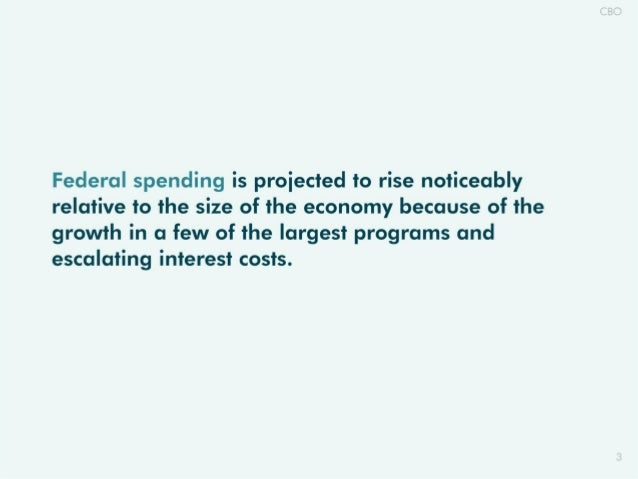 Federal spending is proiected to rise noticeably relative to the size of the economy because of the growth in a few of the...
