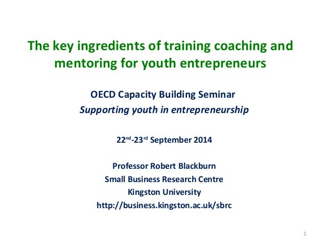 The key ingredients of training coaching and mentoring for youth entrepreneurs OECD Capacity Building Seminar Supporting y...